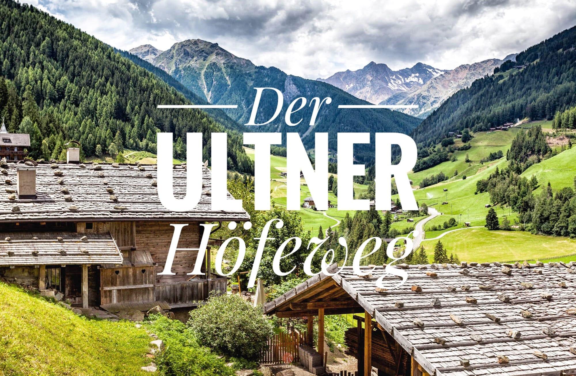 Der Ultner Höfeweg – Wandern im Ultental